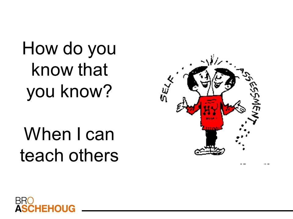 How do you know that you know? When I can teach others