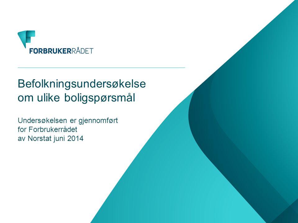 Befolkningsundersøkelse om ulike boligspørsmål Undersøkelsen er gjennomført for Forbrukerrådet av Norstat juni 2014