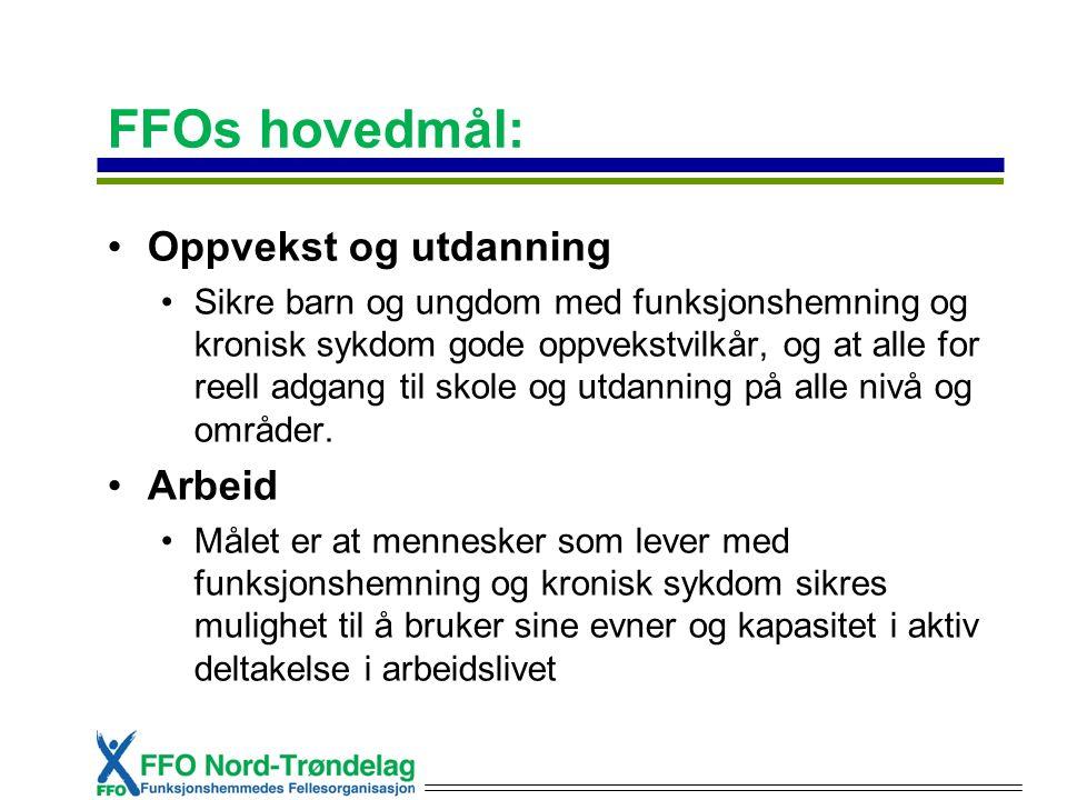 FFOs hovedmål: Oppvekst og utdanning Sikre barn og ungdom med funksjonshemning og kronisk sykdom gode oppvekstvilkår, og at alle for reell adgang til skole og utdanning på alle nivå og områder.