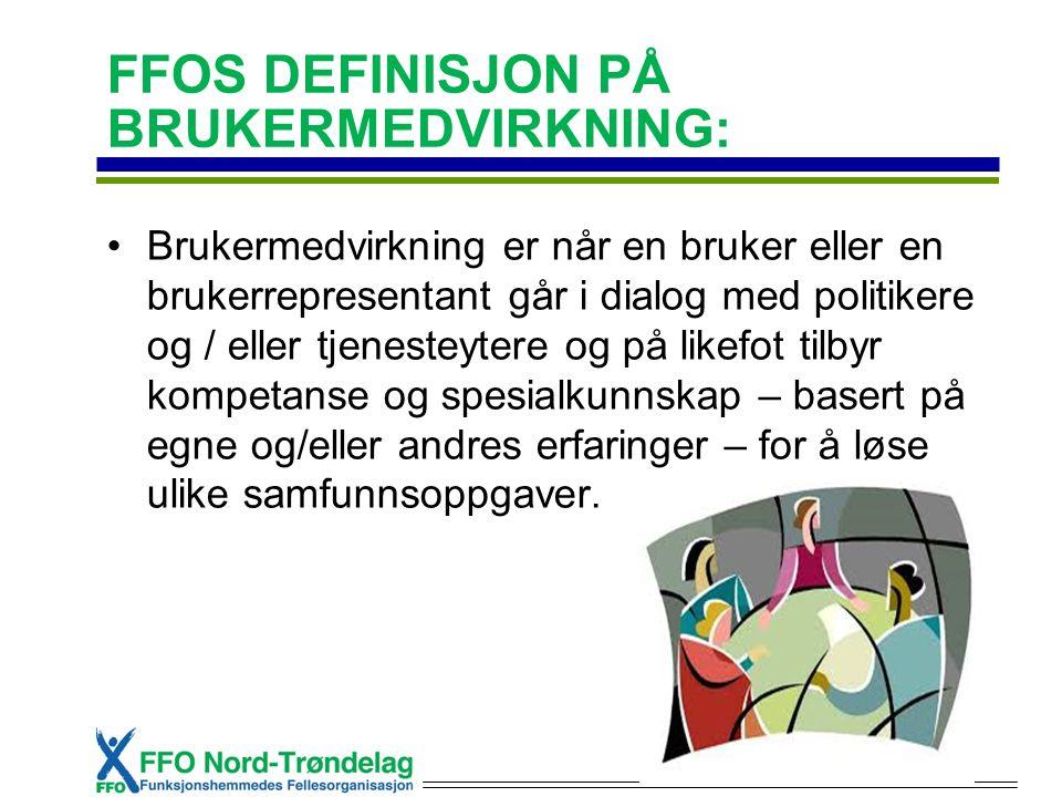 FFOS DEFINISJON PÅ BRUKERMEDVIRKNING: Brukermedvirkning er når en bruker eller en brukerrepresentant går i dialog med politikere og / eller tjenesteyt
