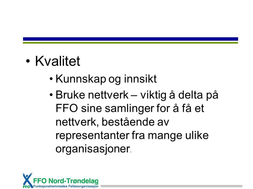 Kvalitet Kunnskap og innsikt Bruke nettverk – viktig å delta på FFO sine samlinger for å få et nettverk, bestående av representanter fra mange ulike organisasjoner.