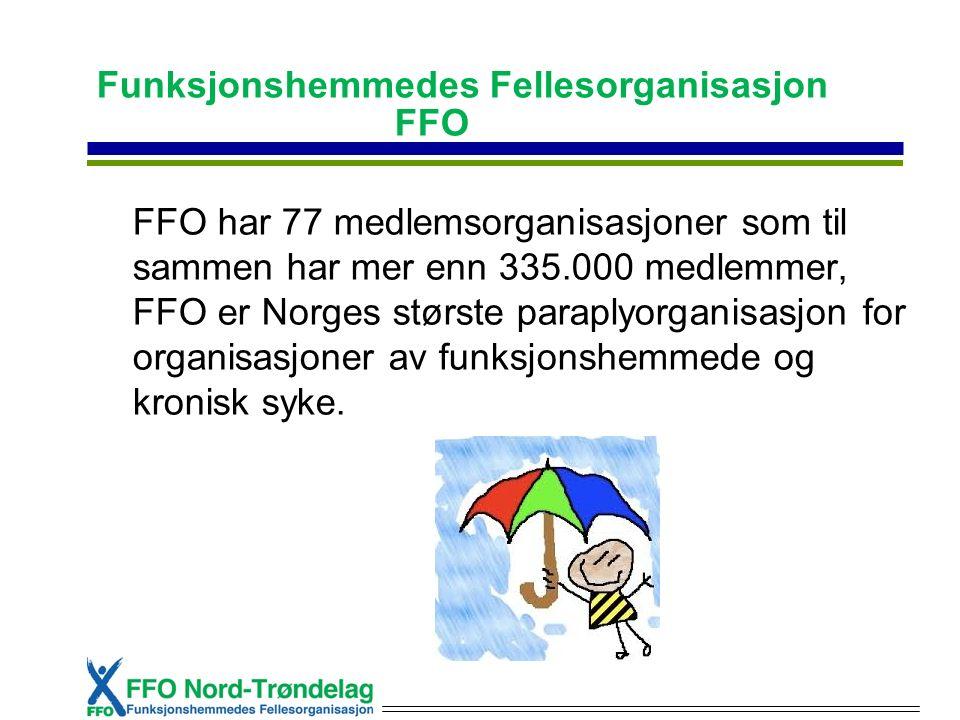 Funksjonshemmedes Fellesorganisasjon FFO FFO har 77 medlemsorganisasjoner som til sammen har mer enn 335.000 medlemmer, FFO er Norges største paraplyorganisasjon for organisasjoner av funksjonshemmede og kronisk syke.