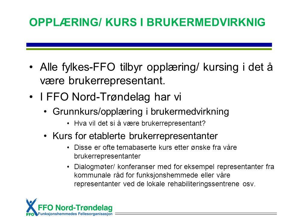 OPPLÆRING/ KURS I BRUKERMEDVIRKNIG Alle fylkes-FFO tilbyr opplæring/ kursing i det å være brukerrepresentant. I FFO Nord-Trøndelag har vi Grunnkurs/op