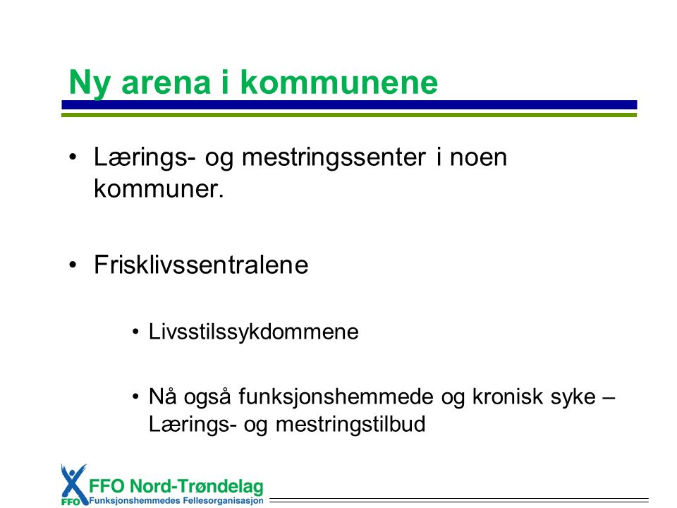 Ny arena i kommunene Lærings- og mestringssenter i noen kommuner. Frisklivssentralene Livsstilssykdommene Nå også funksjonshemmede og kronisk syke – L