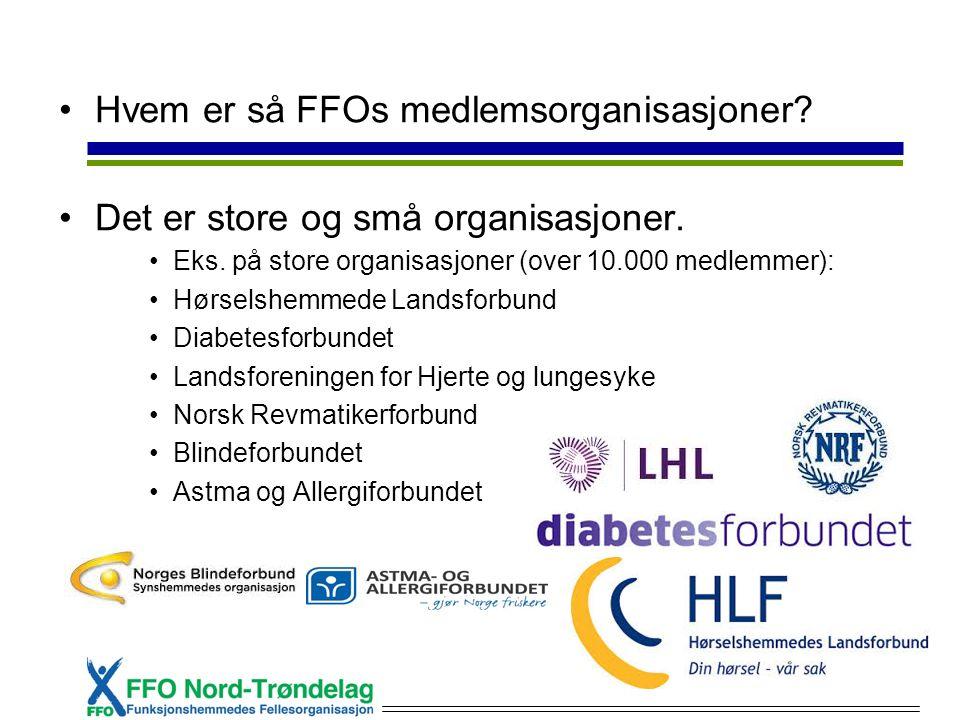 Hvem er så FFOs medlemsorganisasjoner? Det er store og små organisasjoner. Eks. på store organisasjoner (over 10.000 medlemmer): Hørselshemmede Landsf
