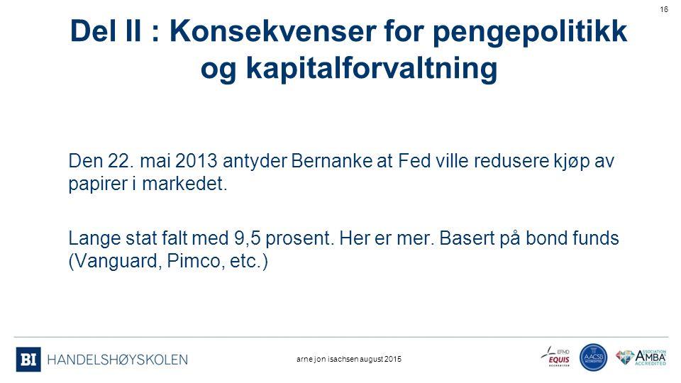 Del II : Konsekvenser for pengepolitikk og kapitalforvaltning arne jon isachsen august 2015 16 Den 22.