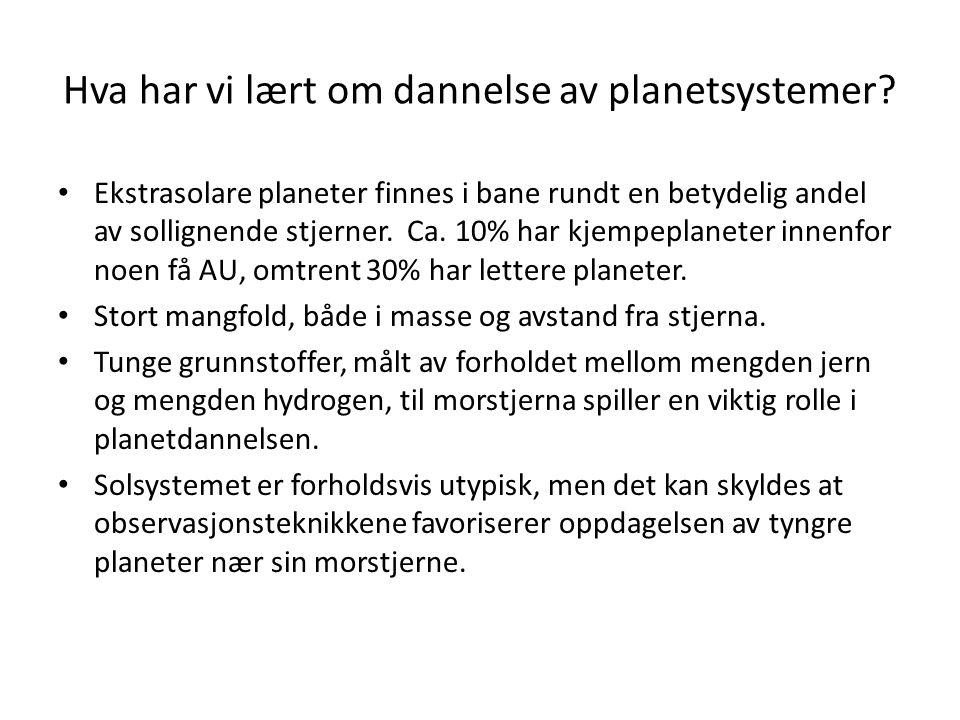 Hva har vi lært om dannelse av planetsystemer? Ekstrasolare planeter finnes i bane rundt en betydelig andel av sollignende stjerner. Ca. 10% har kjemp