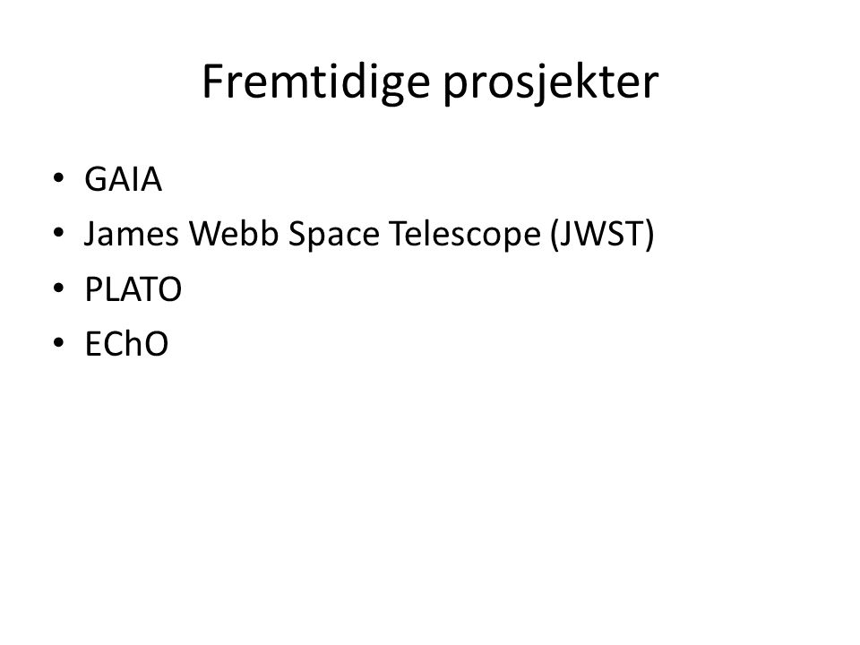 Fremtidige prosjekter GAIA James Webb Space Telescope (JWST) PLATO EChO