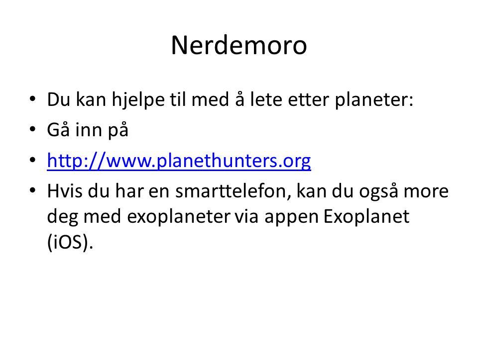 Nerdemoro Du kan hjelpe til med å lete etter planeter: Gå inn på http://www.planethunters.org Hvis du har en smarttelefon, kan du også more deg med ex