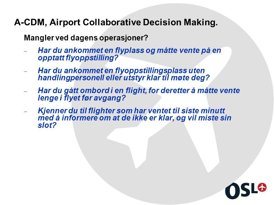 A-CDM, Airport Collaborative Decision Making. Mangler ved dagens operasjoner?  Har du ankommet en flyplass og måtte vente på en opptatt flyoppstillin