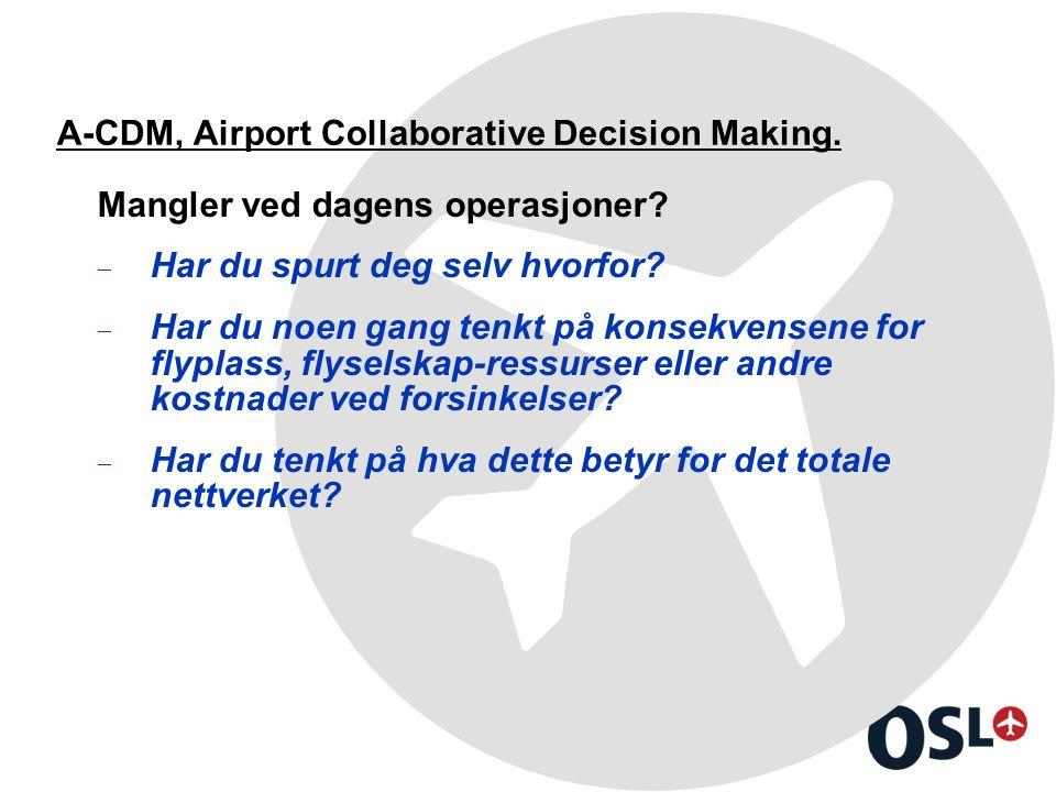 A-CDM, Airport Collaborative Decision Making. Mangler ved dagens operasjoner.