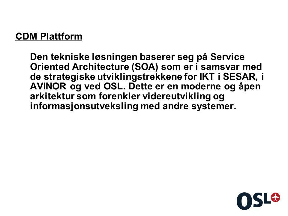 CDM Plattform Den tekniske løsningen baserer seg på Service Oriented Architecture (SOA) som er i samsvar med de strategiske utviklingstrekkene for IKT i SESAR, i AVINOR og ved OSL.