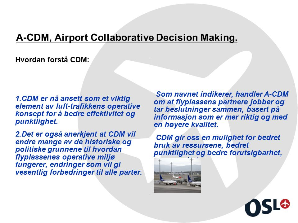 A-CDM, Airport Collaborative Decision Making. Hvordan forstå CDM: 1.CDM er nå ansett som et viktig element av luft-trafikkens operative konsept for å