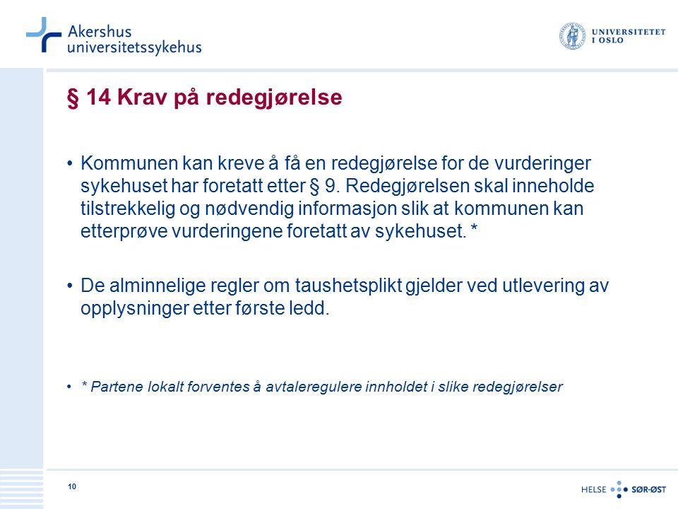 10 § 14 Krav på redegjørelse Kommunen kan kreve å få en redegjørelse for de vurderinger sykehuset har foretatt etter § 9.