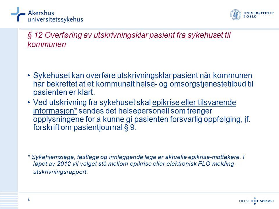 8 § 12 Overføring av utskrivningsklar pasient fra sykehuset til kommunen Sykehuset kan overføre utskrivningsklar pasient når kommunen har bekreftet at et kommunalt helse- og omsorgstjenestetilbud til pasienten er klart.