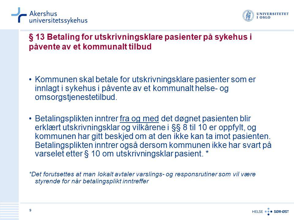 9 § 13 Betaling for utskrivningsklare pasienter på sykehus i påvente av et kommunalt tilbud Kommunen skal betale for utskrivningsklare pasienter som er innlagt i sykehus i påvente av et kommunalt helse- og omsorgstjenestetilbud.