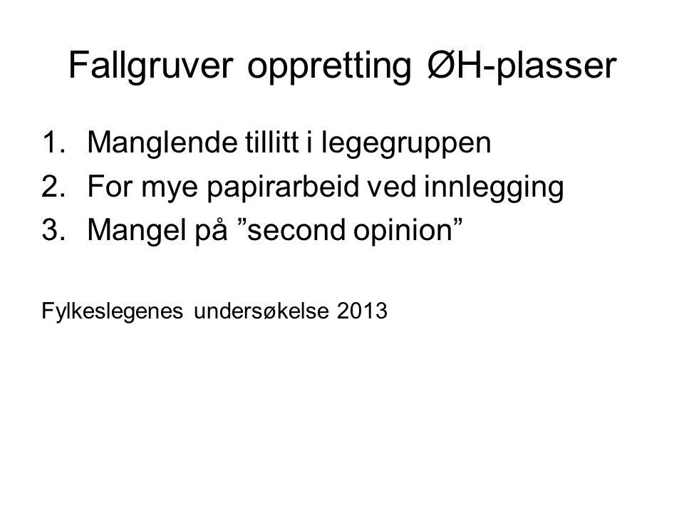 """Fallgruver oppretting ØH-plasser 1.Manglende tillitt i legegruppen 2.For mye papirarbeid ved innlegging 3.Mangel på """"second opinion"""" Fylkeslegenes und"""
