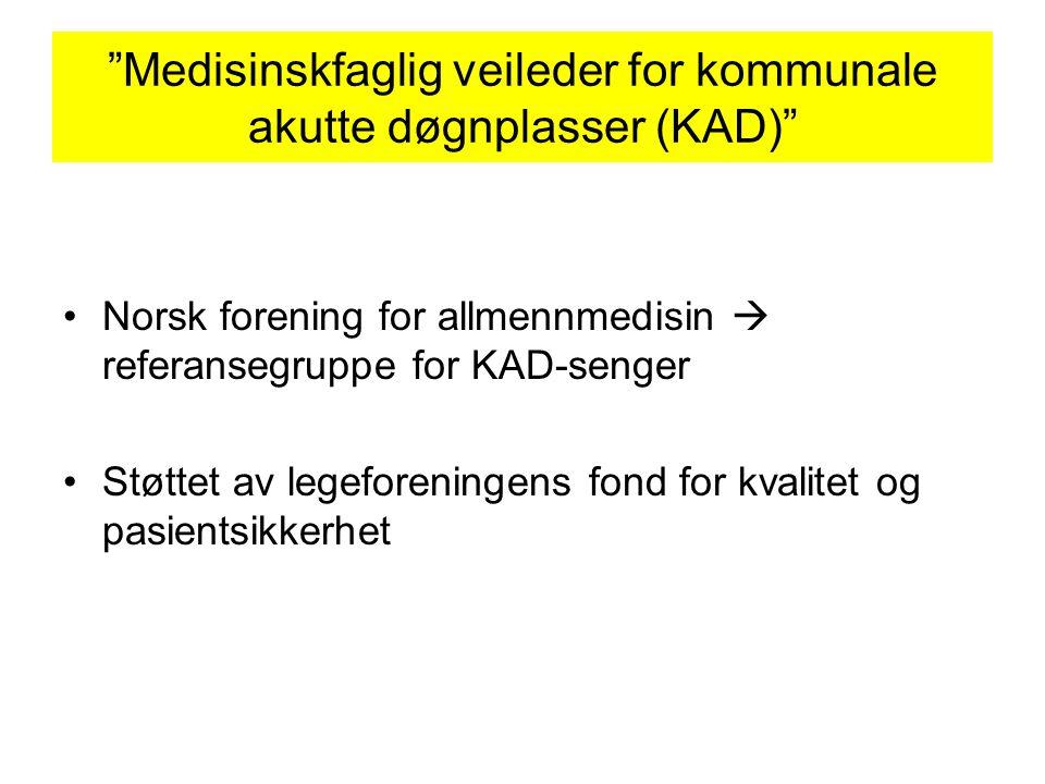 """""""Medisinskfaglig veileder for kommunale akutte døgnplasser (KAD)"""" Norsk forening for allmennmedisin  referansegruppe for KAD-senger Støttet av legefo"""