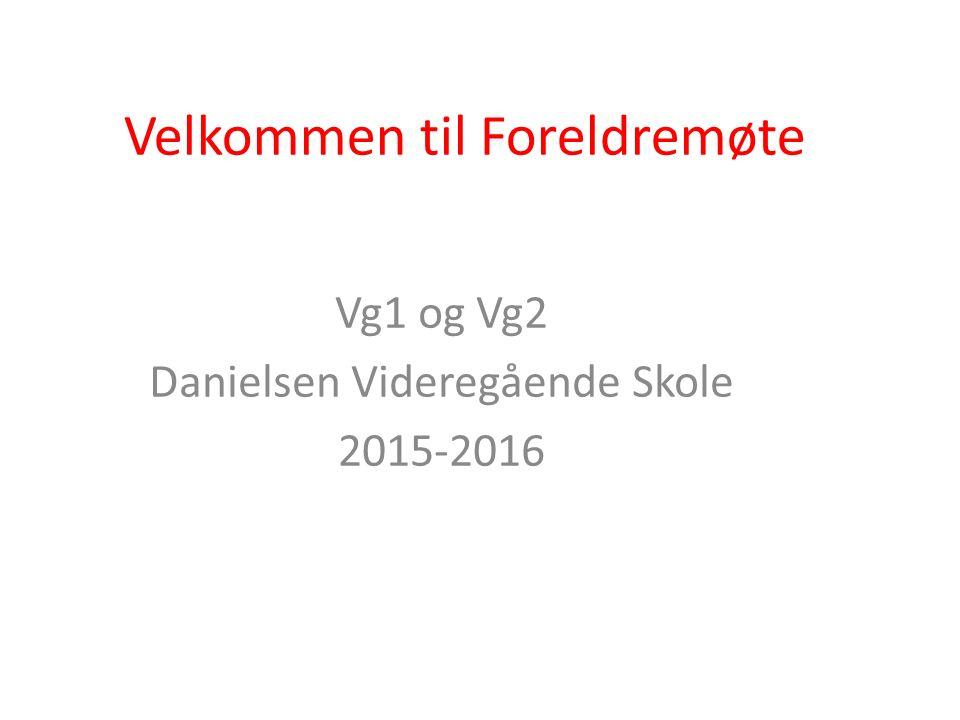 Velkommen til Foreldremøte Vg1 og Vg2 Danielsen Videregående Skole 2015-2016