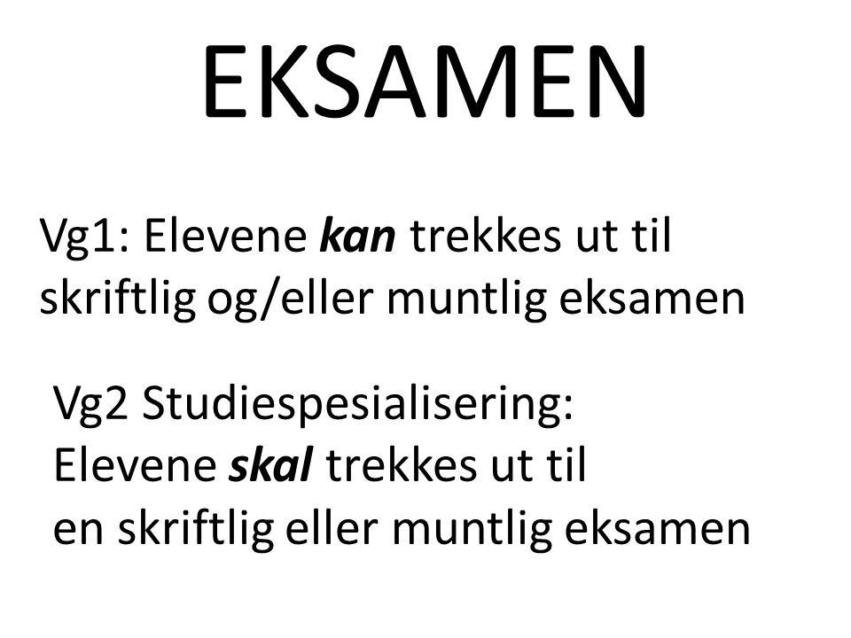 EKSAMEN Vg1: Elevene kan trekkes ut til skriftlig og/eller muntlig eksamen Vg2 Studiespesialisering: Elevene skal trekkes ut til en skriftlig eller muntlig eksamen