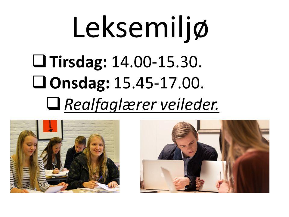 Leksemiljø  Tirsdag: 14.00-15.30.  Onsdag: 15.45-17.00.  Realfaglærer veileder.