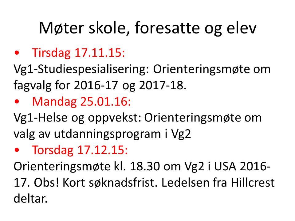 Møter skole, foresatte og elev Tirsdag 17.11.15: Vg1-Studiespesialisering: Orienteringsmøte om fagvalg for 2016-17 og 2017-18. Mandag 25.01.16: Vg1-He