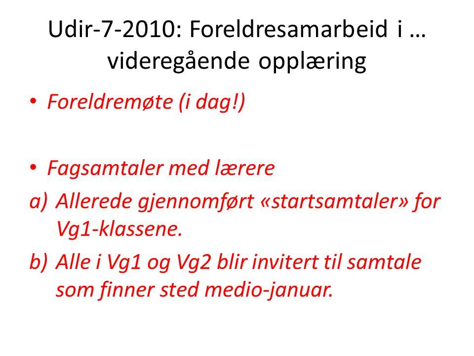 Udir-7-2010: Foreldresamarbeid i … videregående opplæring Foreldremøte (i dag!) Fagsamtaler med lærere a)Allerede gjennomført «startsamtaler» for Vg1-klassene.