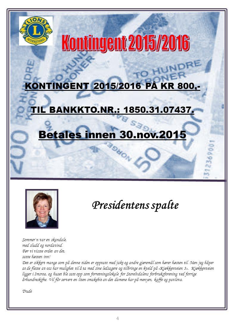 4 Presidentens spalte KONTINGENT 2015/2016 PÅ KR 800,- TIL BANKKTO.NR.: 1850.31.07437.