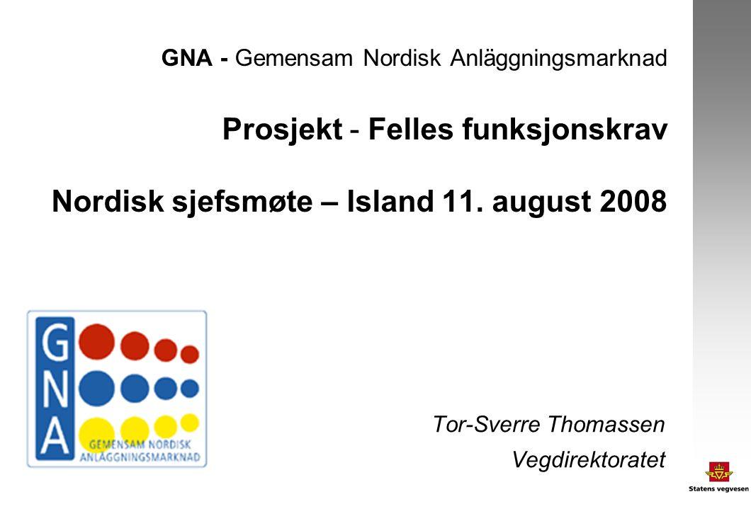 GNA - Gemensam Nordisk Anläggningsmarknad Prosjekt - Felles funksjonskrav Nordisk sjefsmøte – Island 11.