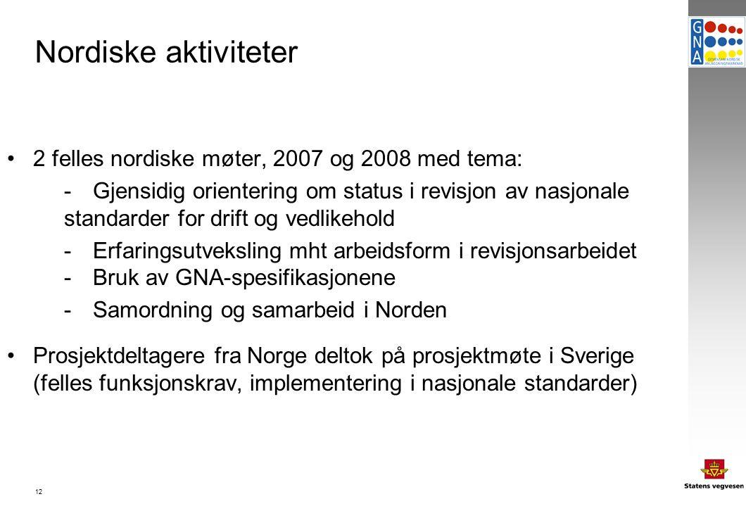 12 Nordiske aktiviteter 2 felles nordiske møter, 2007 og 2008 med tema: -Gjensidig orientering om status i revisjon av nasjonale standarder for drift og vedlikehold -Erfaringsutveksling mht arbeidsform i revisjonsarbeidet -Bruk av GNA-spesifikasjonene -Samordning og samarbeid i Norden Prosjektdeltagere fra Norge deltok på prosjektmøte i Sverige (felles funksjonskrav, implementering i nasjonale standarder)
