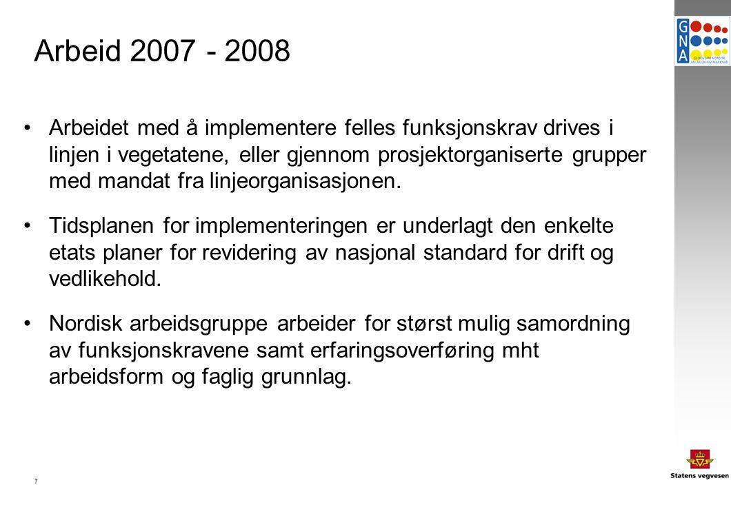 7 Arbeid 2007 - 2008 Arbeidet med å implementere felles funksjonskrav drives i linjen i vegetatene, eller gjennom prosjektorganiserte grupper med mandat fra linjeorganisasjonen.