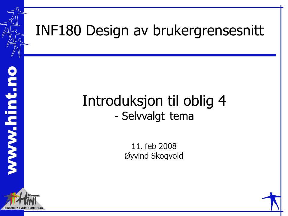 www.hint.no INF180 Design av brukergrensesnitt Introduksjon til oblig 4 - Selvvalgt tema 11.