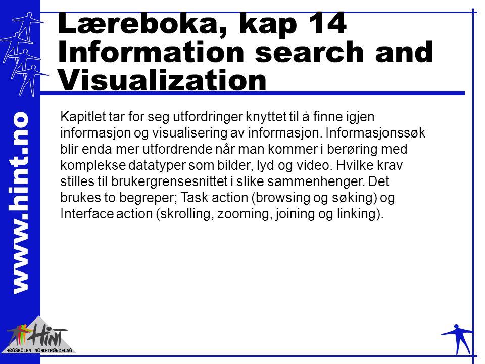 www.hint.no Læreboka, kap 14 Information search and Visualization Kapitlet tar for seg utfordringer knyttet til å finne igjen informasjon og visualisering av informasjon.