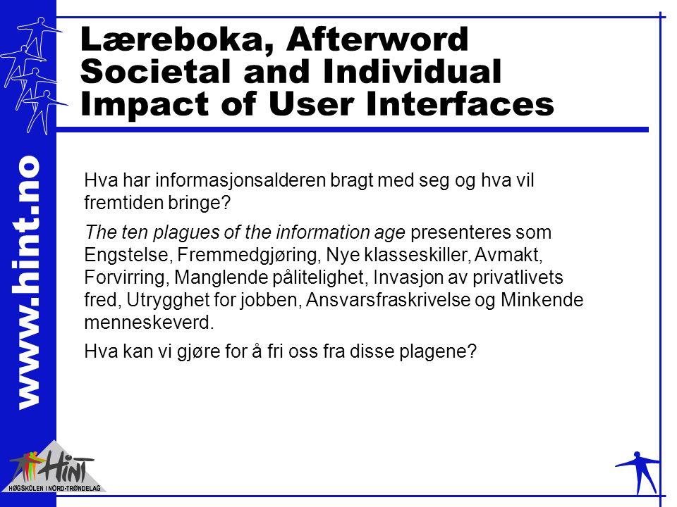 www.hint.no Læreboka, Afterword Societal and Individual Impact of User Interfaces Hva har informasjonsalderen bragt med seg og hva vil fremtiden bringe.