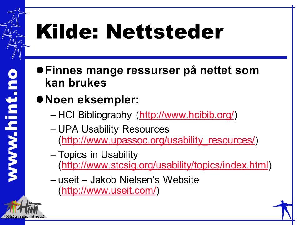 www.hint.no Kilde: Nettsteder lFinnes mange ressurser på nettet som kan brukes lNoen eksempler: –HCI Bibliography (http://www.hcibib.org/)http://www.hcibib.org/ –UPA Usability Resources (http://www.upassoc.org/usability_resources/)http://www.upassoc.org/usability_resources/ –Topics in Usability (http://www.stcsig.org/usability/topics/index.html)http://www.stcsig.org/usability/topics/index.html –useit – Jakob Nielsen's Website (http://www.useit.com/)http://www.useit.com/