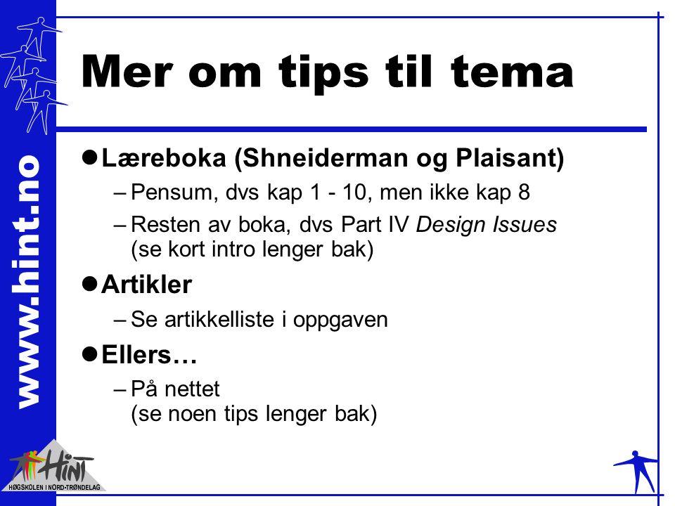 www.hint.no Mer om tips til tema lLæreboka (Shneiderman og Plaisant) –Pensum, dvs kap 1 - 10, men ikke kap 8 –Resten av boka, dvs Part IV Design Issues (se kort intro lenger bak) lArtikler –Se artikkelliste i oppgaven lEllers… –På nettet (se noen tips lenger bak)
