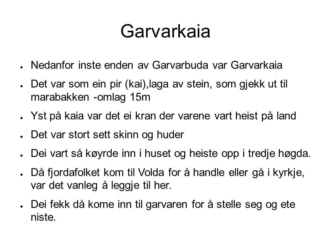 Garvarkaia ● Nedanfor inste enden av Garvarbuda var Garvarkaia ● Det var som ein pir (kai),laga av stein, som gjekk ut til marabakken -omlag 15m ● Yst