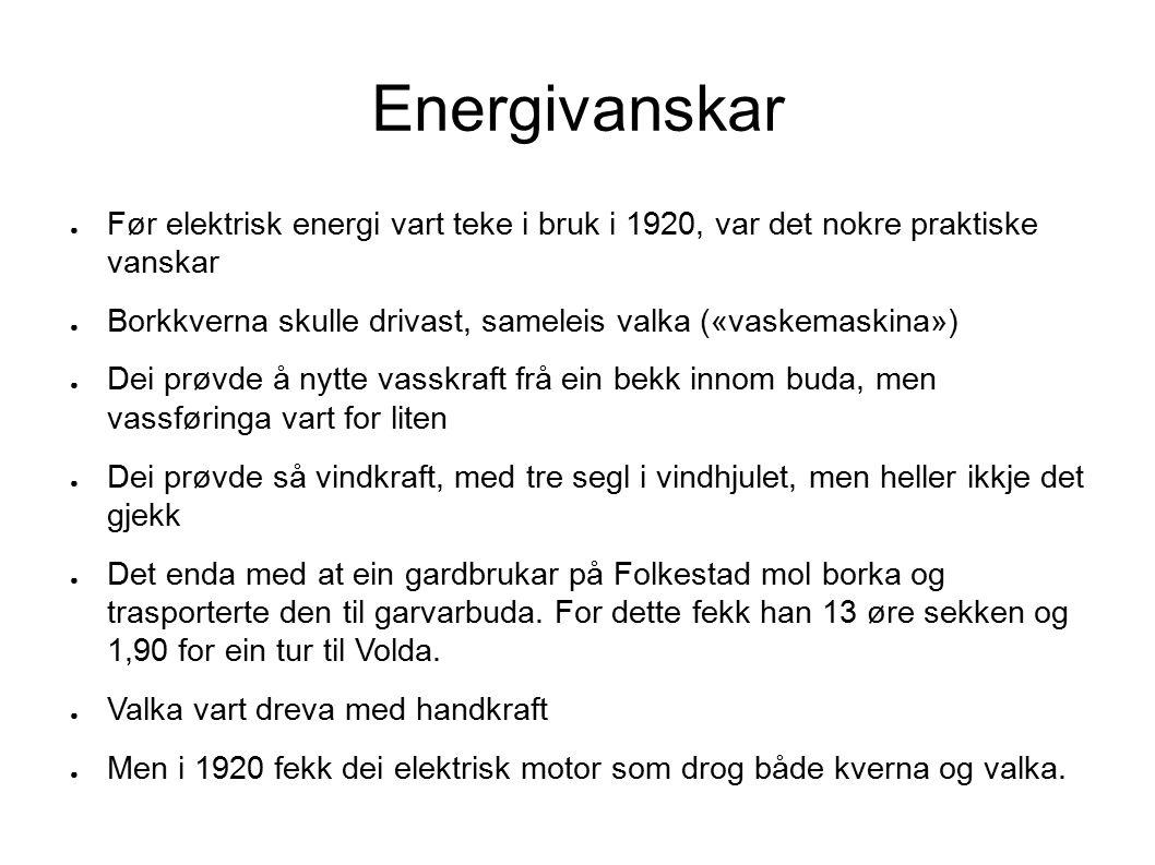 Energivanskar ● Før elektrisk energi vart teke i bruk i 1920, var det nokre praktiske vanskar ● Borkkverna skulle drivast, sameleis valka («vaskemaski