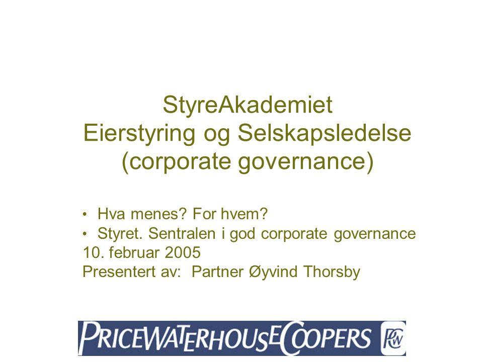 StyreAkademiet Eierstyring og Selskapsledelse (corporate governance) Hva menes? For hvem? Styret. Sentralen i god corporate governance 10. februar 200