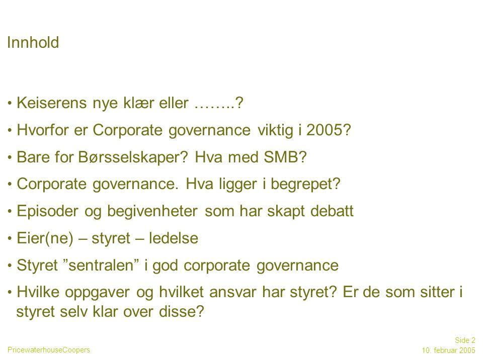 PricewaterhouseCoopers 10. februar 2005 Side 2 Innhold Keiserens nye klær eller ……..? Hvorfor er Corporate governance viktig i 2005? Bare for Børssels