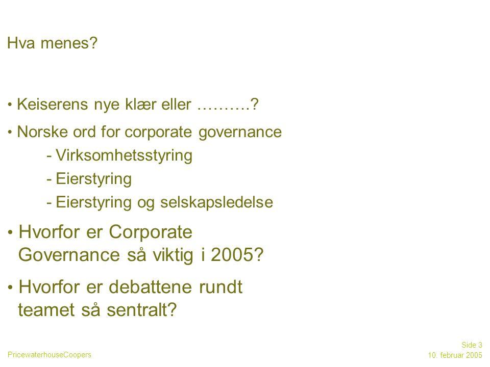 PricewaterhouseCoopers 10. februar 2005 Side 3 Hva menes? Keiserens nye klær eller ……….? Norske ord for corporate governance -Virksomhetsstyring -Eier