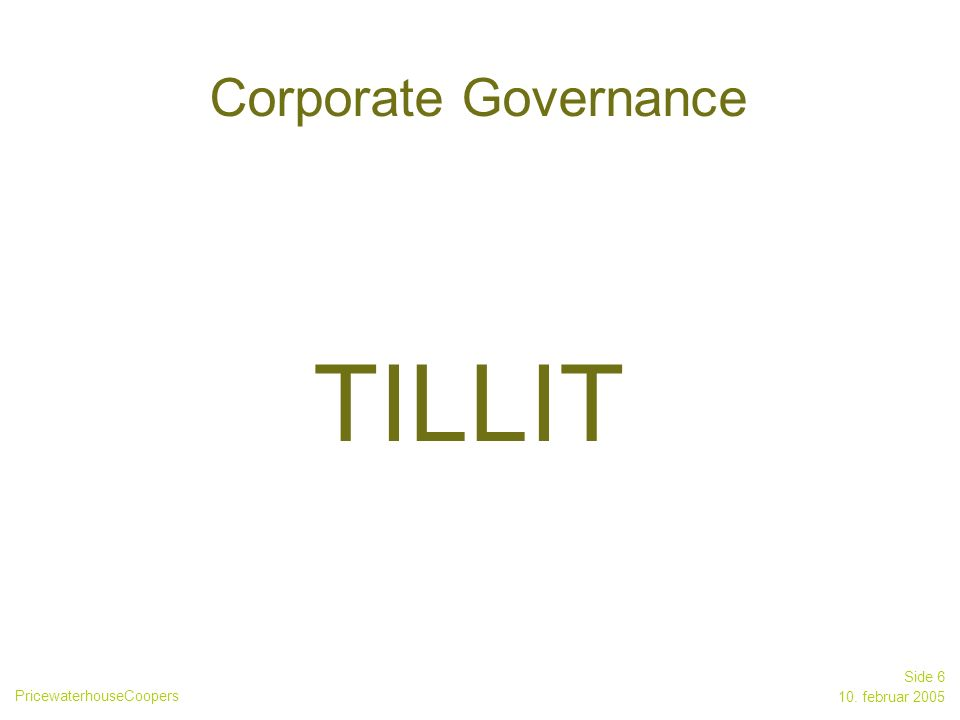 PricewaterhouseCoopers 10. februar 2005 Side 6 TILLIT Corporate Governance