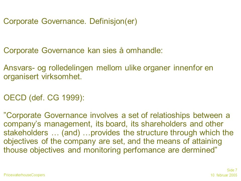 PricewaterhouseCoopers 10. februar 2005 Side 7 Corporate Governance.