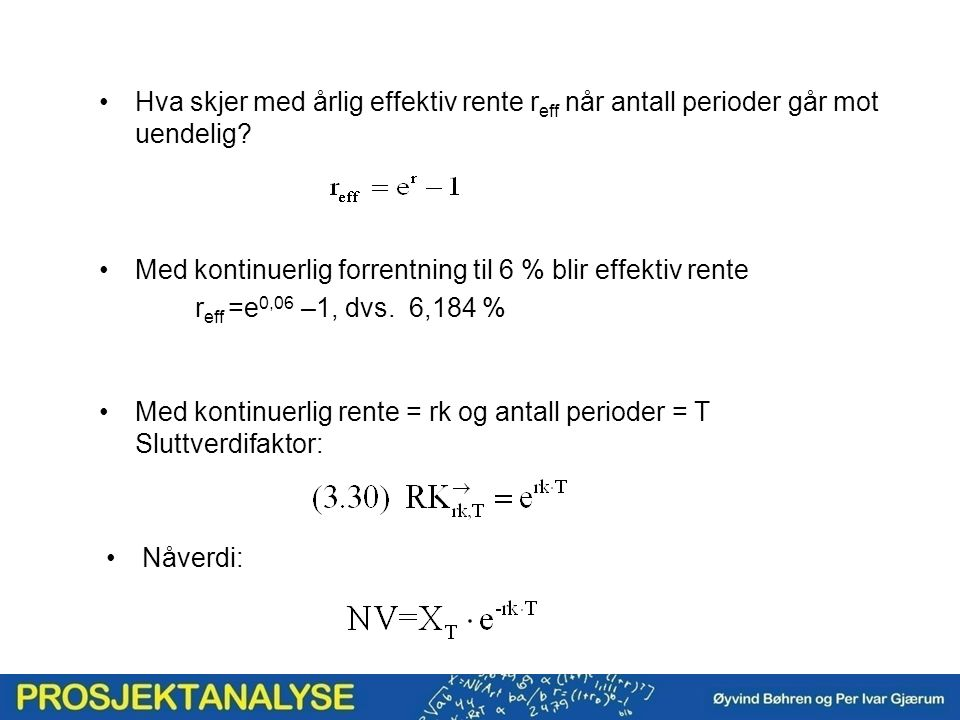 Hva skjer med årlig effektiv rente r eff når antall perioder går mot uendelig? Med kontinuerlig forrentning til 6 % blir effektiv rente r eff =e 0,06