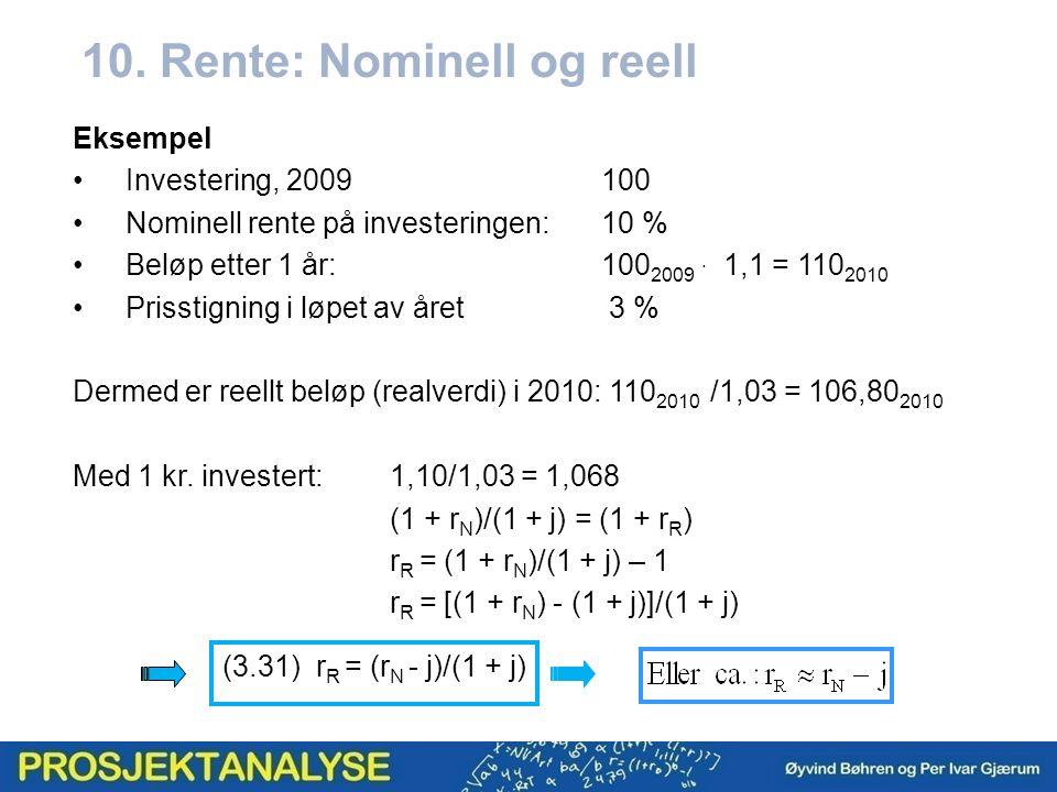 10. Rente: Nominell og reell Eksempel Investering, 2009100 Nominell rente på investeringen:10 % Beløp etter 1 år:100 2009. 1,1 = 110 2010 Prisstigning