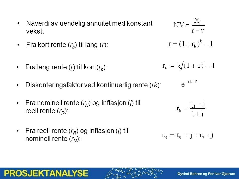 Fra kort rente (r b ) til lang (r): Diskonteringsfaktor ved kontinuerlig rente (rk): Nåverdi av uendelig annuitet med konstant vekst: Fra lang rente (r) til kort (r b ): Fra nominell rente (r N ) og inflasjon (j) til reell rente (r R ): Fra reell rente (r R ) og inflasjon (j) til nominell rente (r N ):
