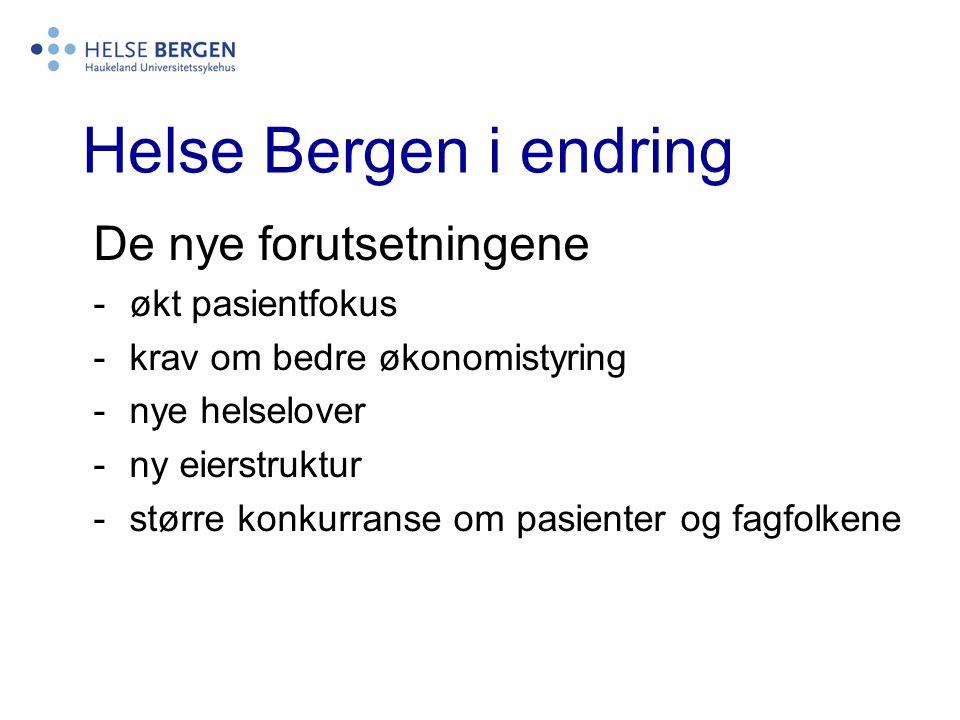 Helse Bergen i endring To hovedutfordringer kom samtidig: -tilpasning til en ny eierstruktur (foretaksmodellen) -innføring av enhetlig ledelse på sykehuset (Lov om spesialisthelsetjenestene)