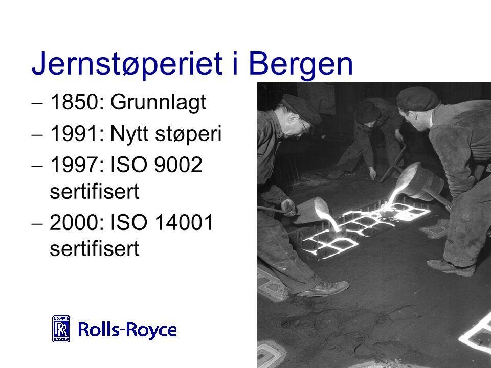 Jernstøperiet i Bergen  1850: Grunnlagt  1991: Nytt støperi  1997: ISO 9002 sertifisert  2000: ISO 14001 sertifisert