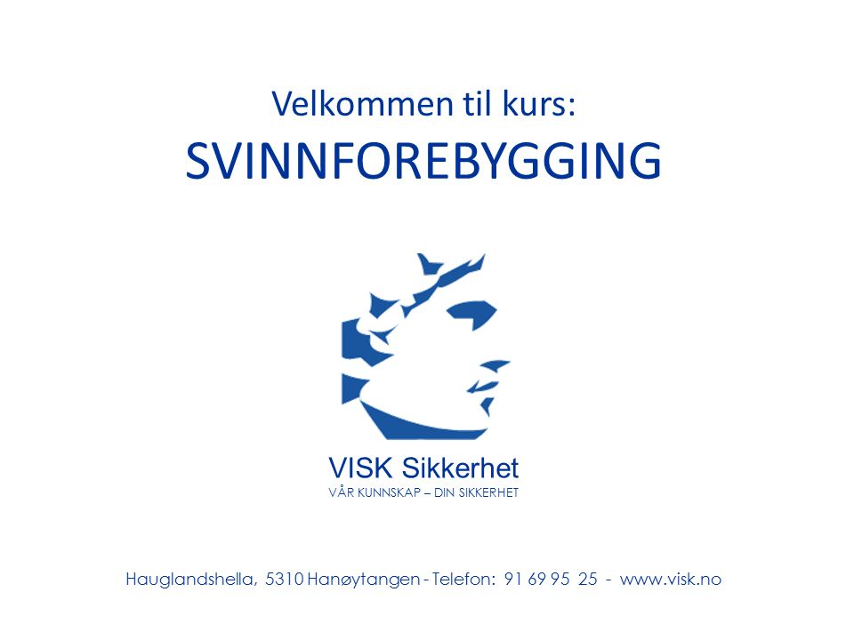 Velkommen til kurs: SVINNFOREBYGGING VISK Sikkerhet VÅR KUNNSKAP – DIN SIKKERHET Hauglandshella, 5310 Hanøytangen - Telefon: 91 69 95 25 - www.visk.no