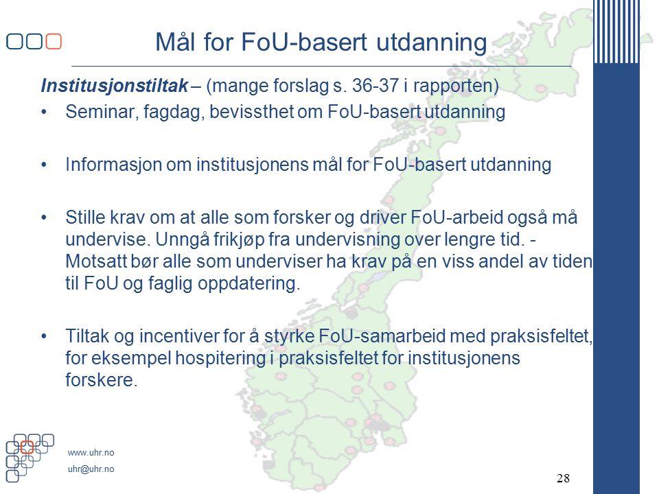 www.uhr.no uhr@uhr.no Mål for FoU-basert utdanning Institusjonstiltak – (mange forslag s.